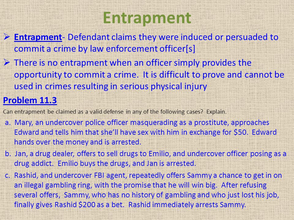 Entrapment Entrapment- Defendant claims they were induced or persuaded to commit a crime by law enforcement officer[s]